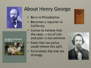 About Henry George Born in Philadelphia Becomes a