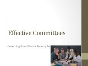 Effective Committees Governing Board Online Training Module Why