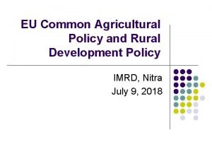EU Common Agricultural Policy and Rural Development Policy