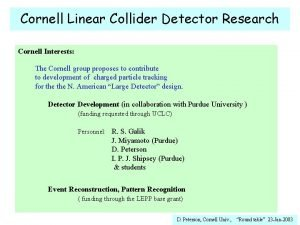 Cornell Linear Collider Detector Research Cornell Interests The