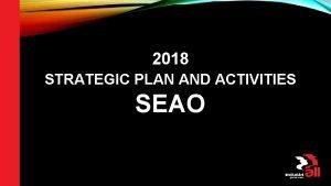 2017 STRATEGIC PLAN ACTIVITIES 2018 STRATEGIC PLAN AND