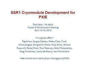 SSR 1 Cryomodule Development for PXIE Tom Nicol