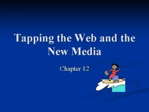 Tapping the Web and the New Media Chapter