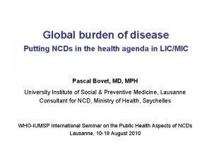 Global burden of disease Putting NCDs in the