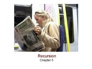 Recursion Chapter 5 Outline Induction Linear recursion Example