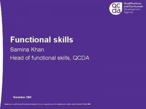 Functional skills Samina Khan Head of functional skills