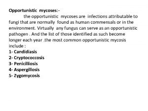 Opportunistic mycoses the opportunistic mycoses are infections attributable