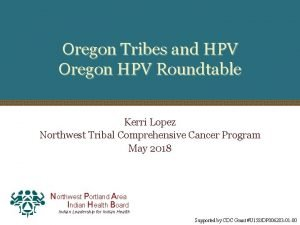 Oregon Tribes and HPV Oregon HPV Roundtable Kerri