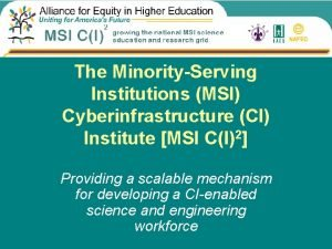 The MinorityServing Institutions MSI Cyberinfrastructure CI Institute MSI