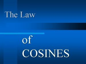 The Law of COSINES The Law of COSINES