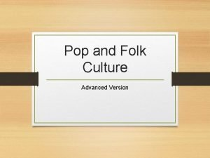 Pop and Folk Culture Advanced Version 1 What