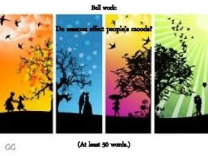 Bell work Do seasons effect peoples moods At