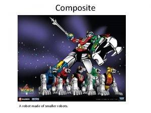 Composite A robot made of smaller robots Line