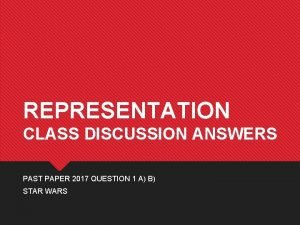 REPRESENTATION CLASS DISCUSSION ANSWERS PAST PAPER 2017 QUESTION