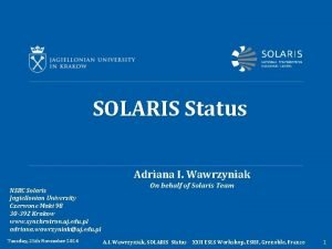 SOLARIS Status Adriana I Wawrzyniak NSRC Solaris Jagiellonian