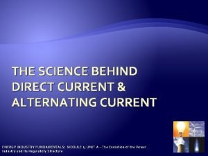 THE SCIENCE BEHIND DIRECT CURRENT ALTERNATING CURRENT ENERGY