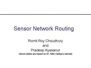 Sensor Network Routing Romit Roy Choudhury and Pradeep