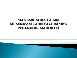 MAKTABGACHA TALIM MUASSASASI TARBIYACHISINING PEDAGOGIK MAHORATI REJA 1