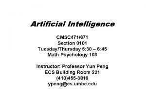 Artificial Intelligence CMSC 471671 Section 0101 TuesdayThursday 5