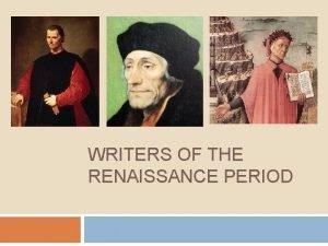 WRITERS OF THE RENAISSANCE PERIOD Niccolo Machiavelli 1469