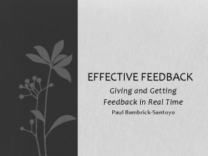 EFFECTIVE FEEDBACK Giving and Getting Feedback in Real
