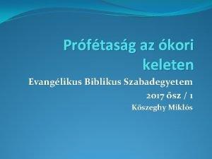 Prftasg az kori keleten Evanglikus Biblikus Szabadegyetem 2017