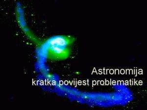 Astronomija kratka povijest problematike Podruje interesa q q