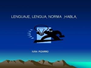 LENGUAJE LENGUA NORMA HABLA IVN PIZARRO El lenguaje