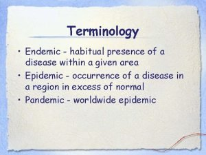 Terminology Endemic habitual presence of a disease within