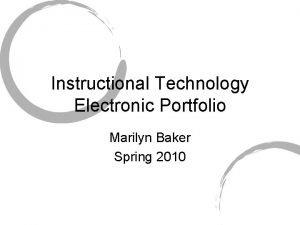 Instructional Technology Electronic Portfolio Marilyn Baker Spring 2010