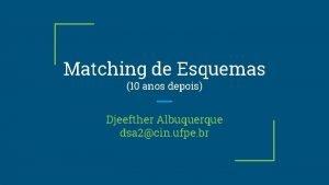 Matching de Esquemas 10 anos depois Djeefther Albuquerque
