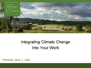 Integrating Climate Change Into Your Work Presenter name