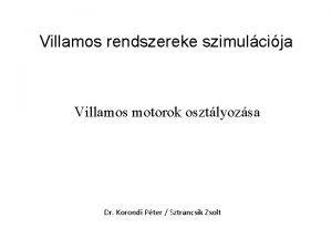Villamos rendszereke szimulcija Villamos motorok osztlyozsa Dr Korondi