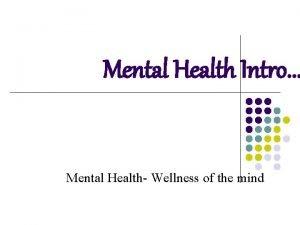 Mental Health Intro Mental Health Wellness of the