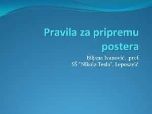 Pravila za pripremu postera Biljana Ivanovi prof S