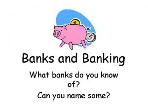 Banks and Banking What banks do you know