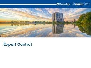 Export Control Agenda What is Export Control How