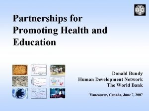 Partnerships for Promoting Health and Education Donald Bundy