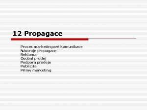 12 Propagace Proces marketingov komunikace Nstroje propagace Reklama