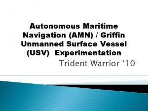 Autonomous Maritime Navigation AMN Griffin Unmanned Surface Vessel