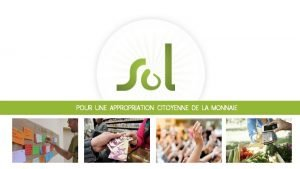 POUR UNE APPROPRIATION CITOYENNE DE LA MONNAIE Les