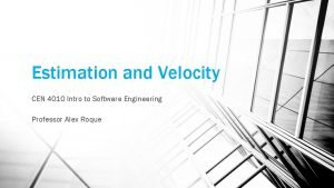 Estimation and Velocity CEN 4010 Intro to Software