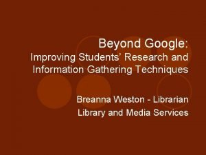 Beyond Google Improving Students Research and Information Gathering