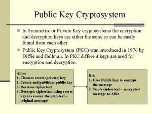 Public Key Cryptosystem n In Symmetric or Private
