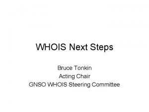 WHOIS Next Steps Bruce Tonkin Acting Chair GNSO