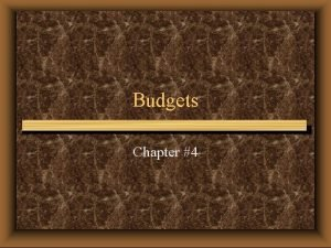 Budgets Chapter 4 What are the factors of