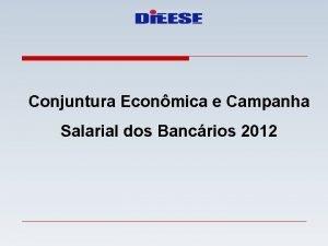 Conjuntura Econmica e Campanha Salarial dos Bancrios 2012