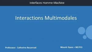Interfaces HommeMachine Interactions Multimodales Professeur Catherine Recannati Mounir