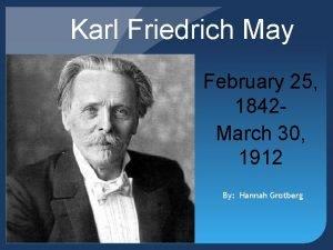 Karl Friedrich May February 25 1842 March 30