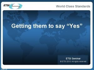 Getting them to say Yes ETSI Seminar ETSI